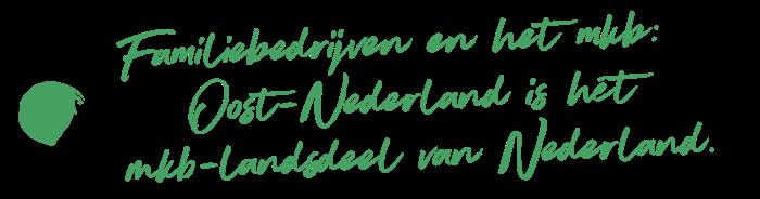 Familiebedrijven en het mkb: Oost-Nederland is hét mkb- landsdeel van Nederland.